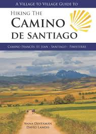 A Village to Village Guide to Hiking the Camino De Santiago- Camino Frances- St Jean - Santiago - Finisterre by Anna Dintaman and David Landis